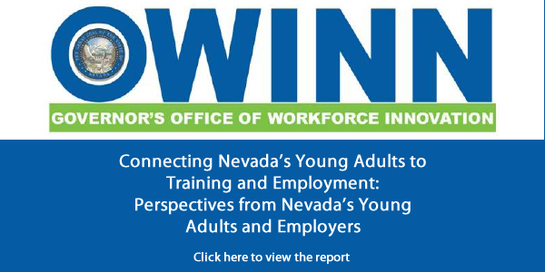 Governor's Office of Workforce Innovation Official Connecting Nevada's Young Adults to Training and Employment: Perspectives from Nevada's Young Adults and Employers